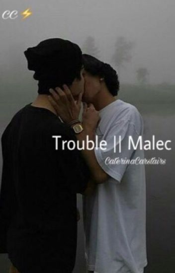 Trouble|| Malec