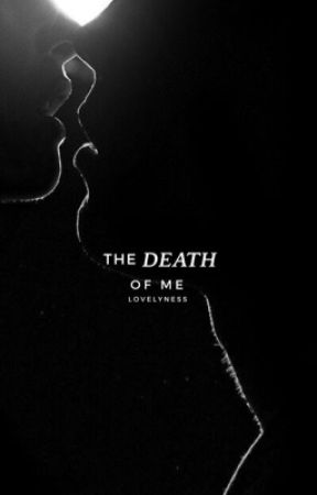 The Death Of Me by lovelyness-