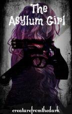 The Asylum Girl by creaturefromthedark