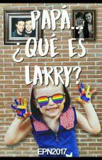 Papá... ¿Qué es Larry?  by EPN2018