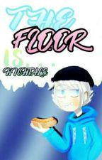 【 ✦ 】→The Floor Is. . .[•Hightale•] by -Im_Sam-