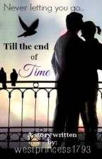 Till the end of time by westprincess1793