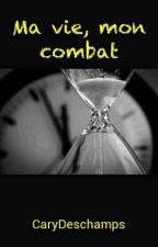 Ma vie, mon combat by CaryDeschamps