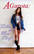 A Garota: Filha do Meu Chefe - Segundo livro da série Família Schumacher by Lilalulose
