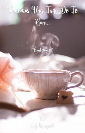 Tomemos una Taza de Té con... (Confesiones) by Mr-Espagueti