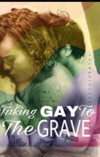 Taking Gay To The Grave || L.S.(ON HOLD) by BethanyCortez