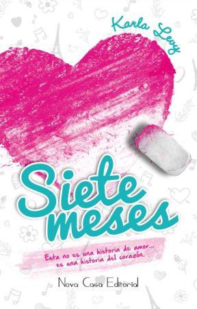 Siete Meses ♥GANADORA PREMIOS WATTY 2014♥ Publicada en Papel by KalevMenez