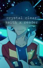 crystal clear || keith x reader by vitamessorem