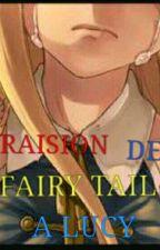 LA TRAISION DE FAIRY TAIL A LUCY by luna23hartfilia