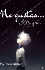Me gustas... *Killugon* by DaniWallker