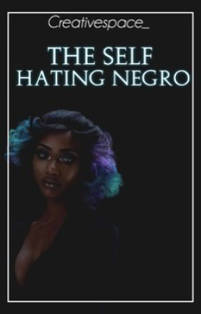 The Self Hating Negro  by Creativespace_