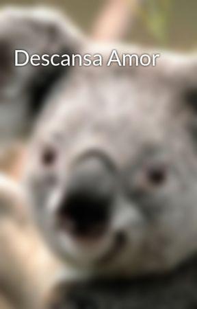 Descansa Amor by Vir1502