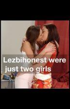Lezbihonest were just two girls by dreamsabouve