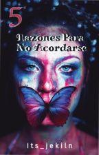 5 Razones Para No Acordarse! by its_jekiln
