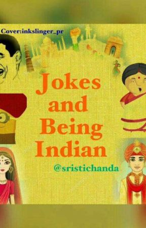 Jokes and Being Indian  by SristiChanda