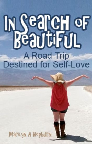 IN SEARCH OF BEAUTIFUL (A Road Trip Destined for Self-Love)