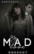 My Mad Love - OneShot. by GabytAsCg