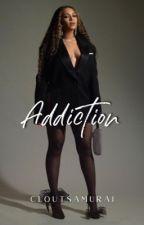 ADDICTION 🥀 by cloutsamurai