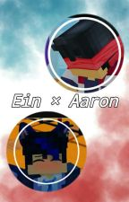 Ein x Aaron💙❤ {Discontinued} by AsamiFanficsOwO