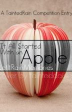 It All Started With An Apple - Competition Entry Winner :) by LetItRainMemories