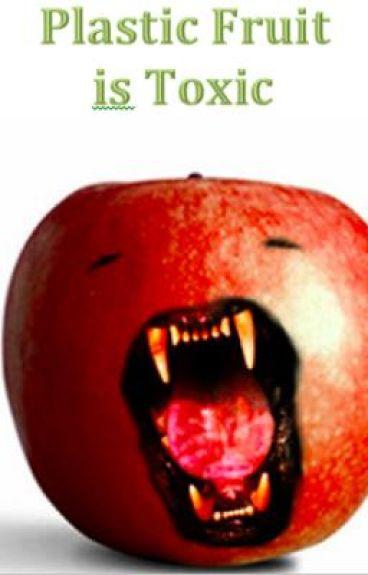 Plastic Fruit is Toxic