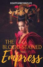 The Blood-Stained Empress by disappearwithoutlife