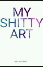 My Shitty Art by cam_aka_an_alien