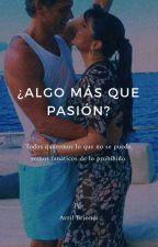 ¿ALGO MÁS QUE PASIÓN? by victoreta_