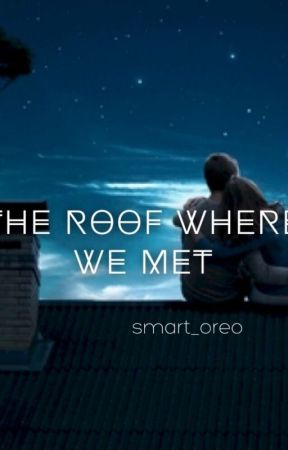 The Roof Where We Met by Smart_Oreo
