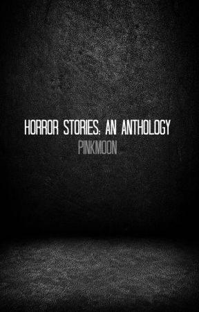 Horror Stories: An Anthology by PinkMoon