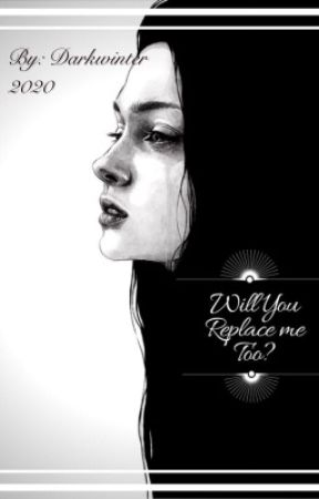 Will You Replace me Too?: Book One by Darkwinter2020