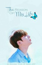 The Reason of My Life  by Bunny_Jk97