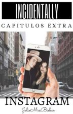 |Instagram| INCIDENTALLY; Capítulos extra by JulieMrsBieber