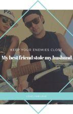 My bestfriend stole my husband by LovelyAbiLove
