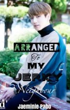Arranged To My Jerky Neighbour (J.JK Fanfic) by JaeminiePabo