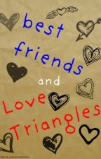 Best Friends and Love Triangles by LauraThorn25