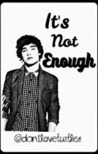 Its Not Enough [Lirry] by daniloveturtles