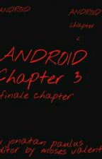 ANDROID chapter 3(finale chapter) TAMAT by JonathanPaulus