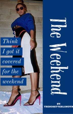 The Weekend  by TrendsetterLondyn