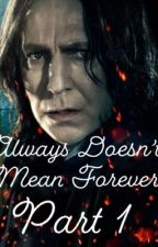 Always Doesn't Mean Forever: Book 1 (Severus Snape/student) by _idkdude_