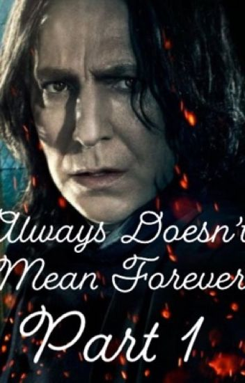 Always Doesn't Mean Forever: Book 1 (Severus Snape/student)