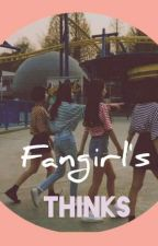 Fangirl's Think by JnA_Parkie