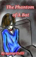 the phantom of a bat (rewrite) by mysteri1425