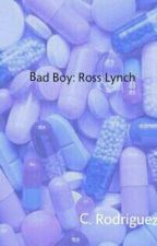 The Bad Boy ➳ Ross Lynch (Completed) by reallygayotaku