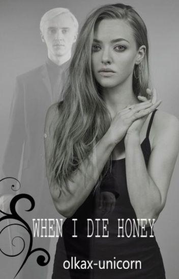 When I die honey. II [ D.M ]