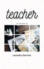 Teacher| Leondre Devries by Pancakesisyummy