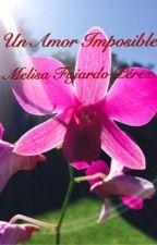 Un Amor  Imposible. by melyfajardo