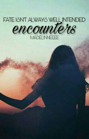 Encounters by madelinneeee