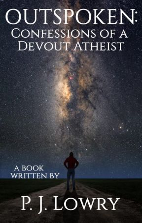 Outspoken: Confessions of a Devout Atheist by PJLowry