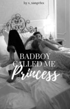Badboy Called Me Princess?! [ Completed ] by angelrosee21